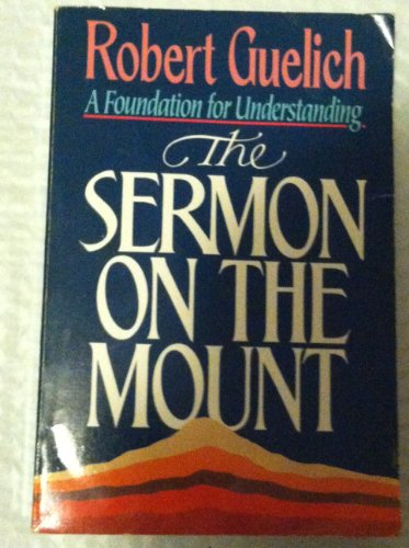 Sermon on the Mount: A Foundation for Understanding: Guelich, Robert A.
