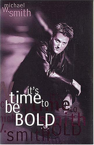 It's Time to be Bold: Michael W. Smith,