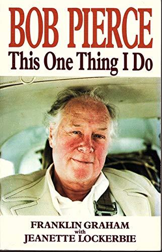 9780849933523: Bob Pierce: This One Thing I Do