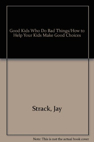 9780849933981: Good Kids Who Do Bad Things/How to Help Your Kids Make Good Choices