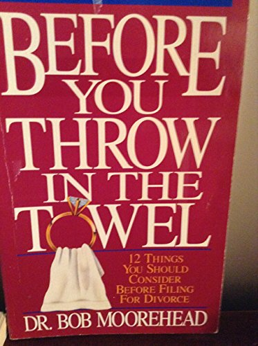Before You Throw in the Towel: Twelve Things You Should Consider Before Filing for a Divorce: ...