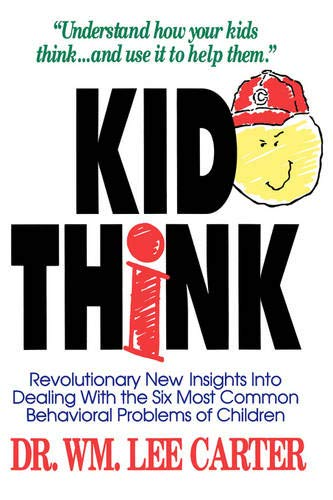 9780849935657: Kid Think: Revolutionary New Insights Into Dealing with the Six Most Common Behavioral Problems of Children