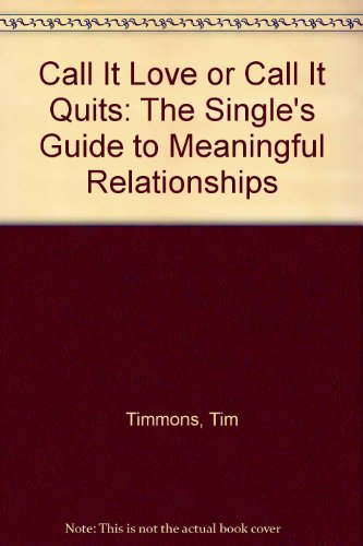 9780849935701: Call It Love or Call It Quits: The Single's Guide to Meaningful Relationships