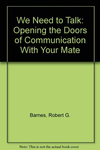 We Need to Talk: Opening the Doors of Communication With Your Mate: Robert G. Barnes
