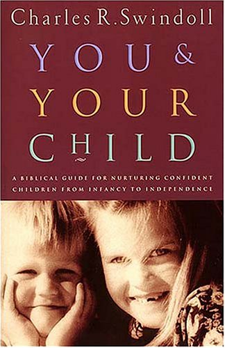 9780849937101: You And Your Child: A Biblical Guide For Nurturing Confident Children From Infancy to Independence