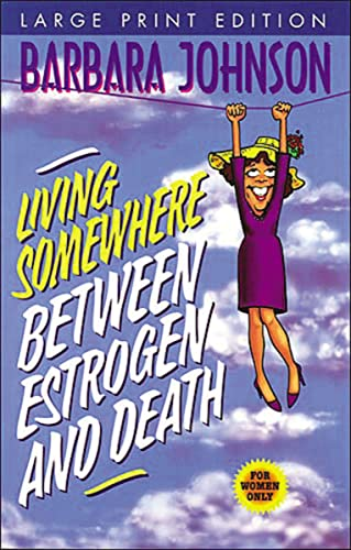 9780849937279: LIVING SOMEWHERE BETWEEN ESTROGEN AND DEATH-LARGE PRINT VERSION