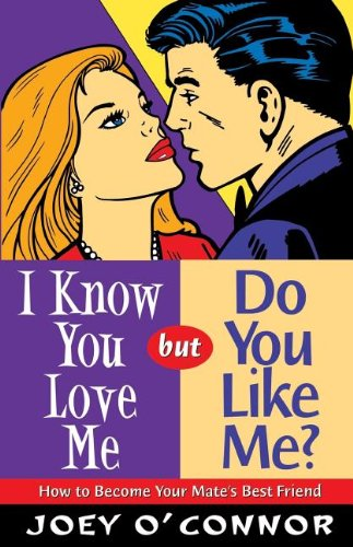 9780849937514: I Know You Love Me but Do You Like Me?: How to Become Your Mate's Best Friend