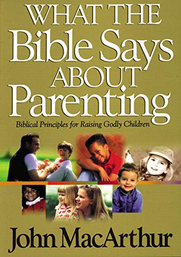 9780849937750: What The Bible Says About Parenting: Biblical Principle for Raising Godly Children (Bible for Life)