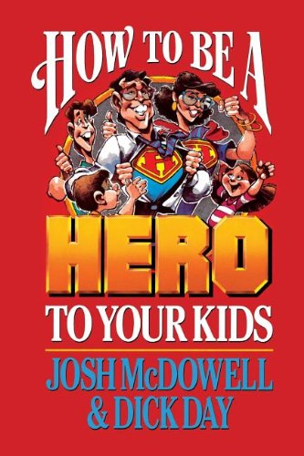 9780849938269: How to be a Hero to Your Kids