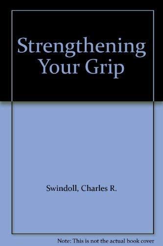 Strengthening Your Grip: Swindoll, Charles R.