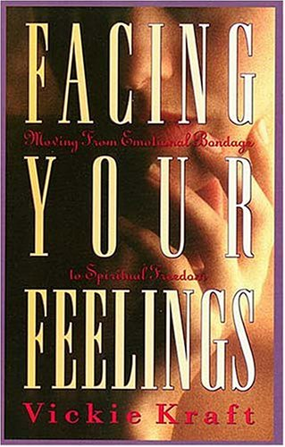 9780849938573: Facing Your Feelings: Moving from Emotional Bondage to Spiritual Freedom