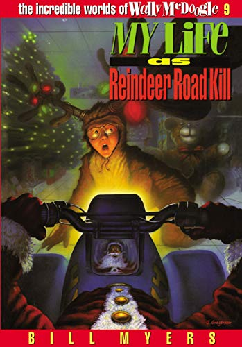 My Life as Reindeer Road Kill (The Incredible Worlds of Wally McDoogle #9): Myers, Bill