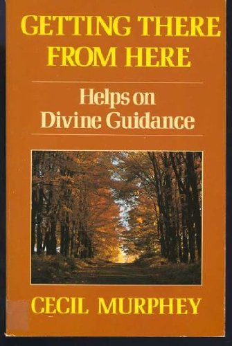 9780849939136: GETTING THERE FROM HERE Helps on Divine Guidance