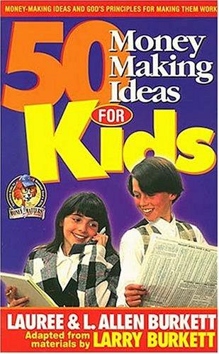 50 Money Making Ideas for Kids: Larry Burkett, L.
