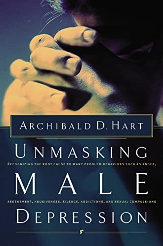 Unmasking Male Depression: Recognizing the Root Cause to Many Problem Behaviors Such as Anger, ...