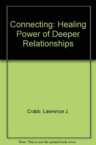 Connecting: Healing Power of Deeper Relationships: Crabb, Lawrence J.