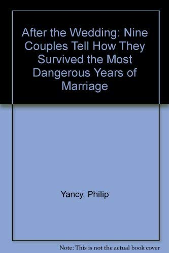 9780849941306: After the Wedding: Nine Couples Tell How They Survived the Most Dangerous Years of Marriage