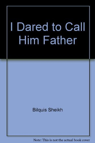 9780849941481: I Dared to Call Him Father; An Incredible Journey of Discovery Begins when a High-Born Muslim Woman Opens the Bible