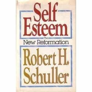 Self Esteem: The New Reformation: Schuller, Robert Harold