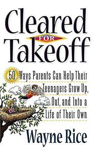 9780849942013: Cleared for Takeoff: 50 Ways Parents Can Help Their Teenagers Grow Up, Out and Into Lives of Their Own