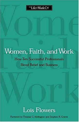 9780849942860: Women, Faith, And Work How Ten Successful Professionals Blend Belief