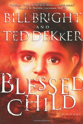 Blessed Child (The Caleb Books Series) (0849943124) by Bill Bright; Ted Dekker