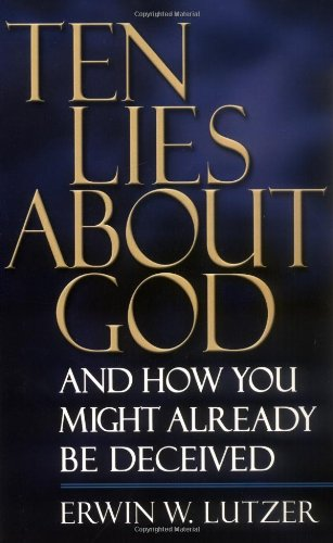 9780849943324: Ten Lies About God And How You Might Already Be Deceived