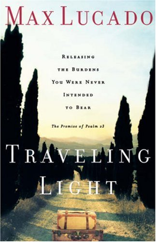 9780849943409: Traveling Light: Releasing the Burdens You Were Never Intended to Bear