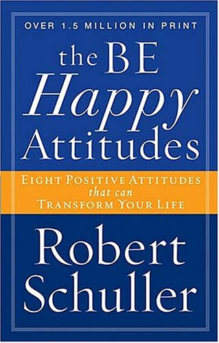 9780849943461: The Be Happy Attitudes: Eight Positive Attitudes That Can Transform Your Life