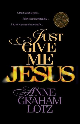 Just Give Me Jesus (0849943582) by Anne Graham Lotz