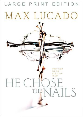 He Chose the Nails: What God Did to Win Your Heart (9780849943959) by Max Lucado
