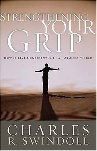 9780849943997: Strengthening Your Grip: How to Live Confidently in an Aimless World