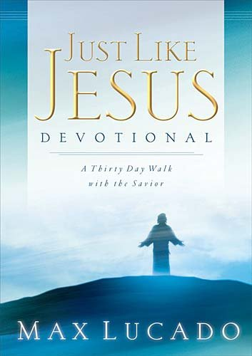 Just Like Jesus Devotional: A Thirty Day Walk With the Savior (9780849944000) by Max Lucado