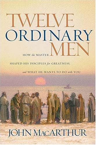 Twelve Ordinary Men (0849944112) by John MacArthur