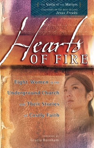 9780849944222: Hearts of Fire: Eight Women in the Underground Church and Their Stories of Costly Faith