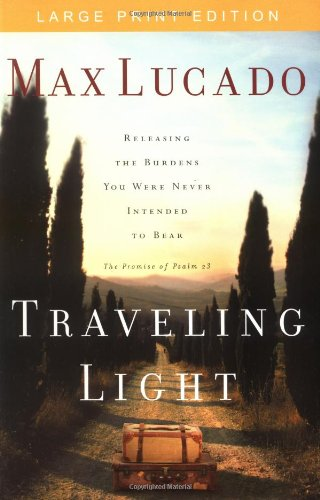 Traveling Light: Releasing the Burdens You Were Never Intended to Bear (9780849944253) by Lucado, Max