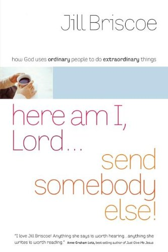 Here Am I, Lord.Send Somebody Else: How God Uses Ordinary People to Do Extraordinary Things: ...