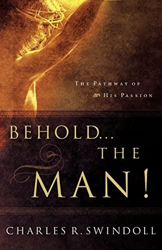 Behold. the Man!: Swindoll, Charles R.