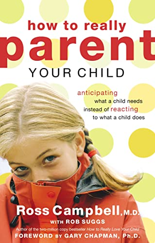 9780849945410: How to Really Parent Your Child: Anticipating What a Child Needs Instead of Reacting to What a Child Does