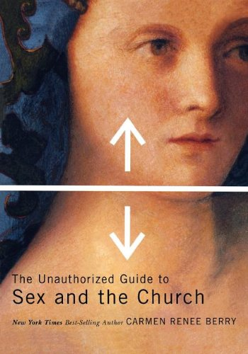 The Unauthorized Guide to Sex and the Church: Berry, Carmen Renee