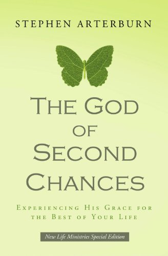 The God of Second Chances: Experiencing His Grace for the Best of Your Life (0849946204) by Stephen Arterburn