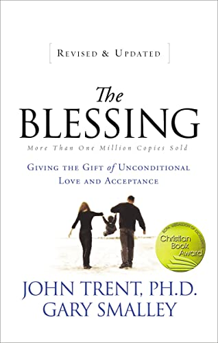 The Blessing: Giving the Gift of Unconditional Love and Acceptance: Trent, John; Smalley, Gary
