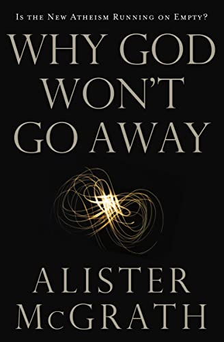 9780849946455: Why God Won't Go Away: Is the New Atheism Running on Empty?