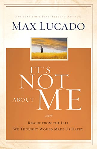 9780849947094: It's Not About Me: Rescue From the Life We Thought Would Make Us Happy