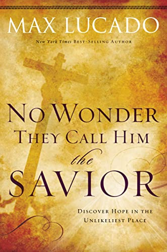 No Wonder They Call Him the Savior: Discover Hope In The Unlikeliest Place (9780849947117) by Max Lucado