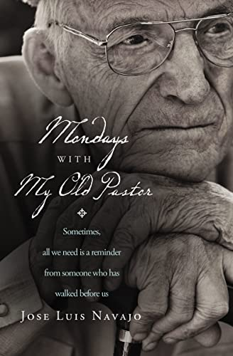 9780849947254: Mondays with My Old Pastor: Sometimes All We Need Is a Reminder from Someone Who Has Walked Before Us