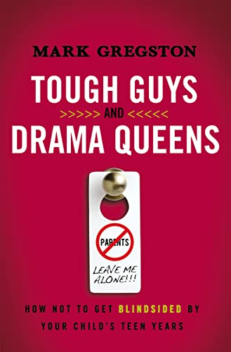 9780849947292: Tough Guys and Drama Queens: How Not to Get Blindsided by Your Child's Teen Years