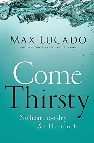 9780849947315: Come Thirsty: No Heart Too Dry for His Touch