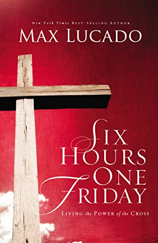 9780849947445: Six Hours One Friday: Living in the Power of the Cross