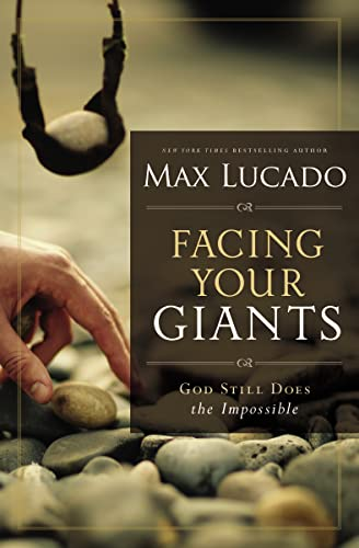 Facing Your Giants: God Still Does the Impossible (0849947499) by Max Lucado